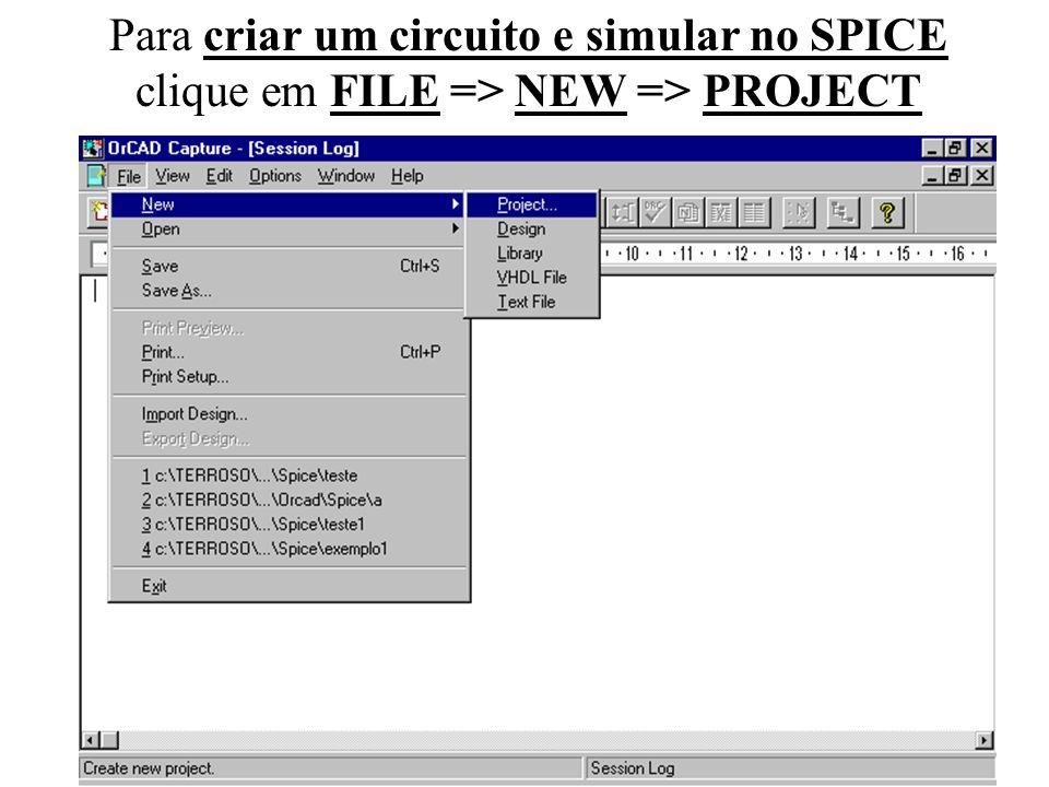 9 Para criar um circuito e simular no SPICE clique em FILE => NEW => PROJECT