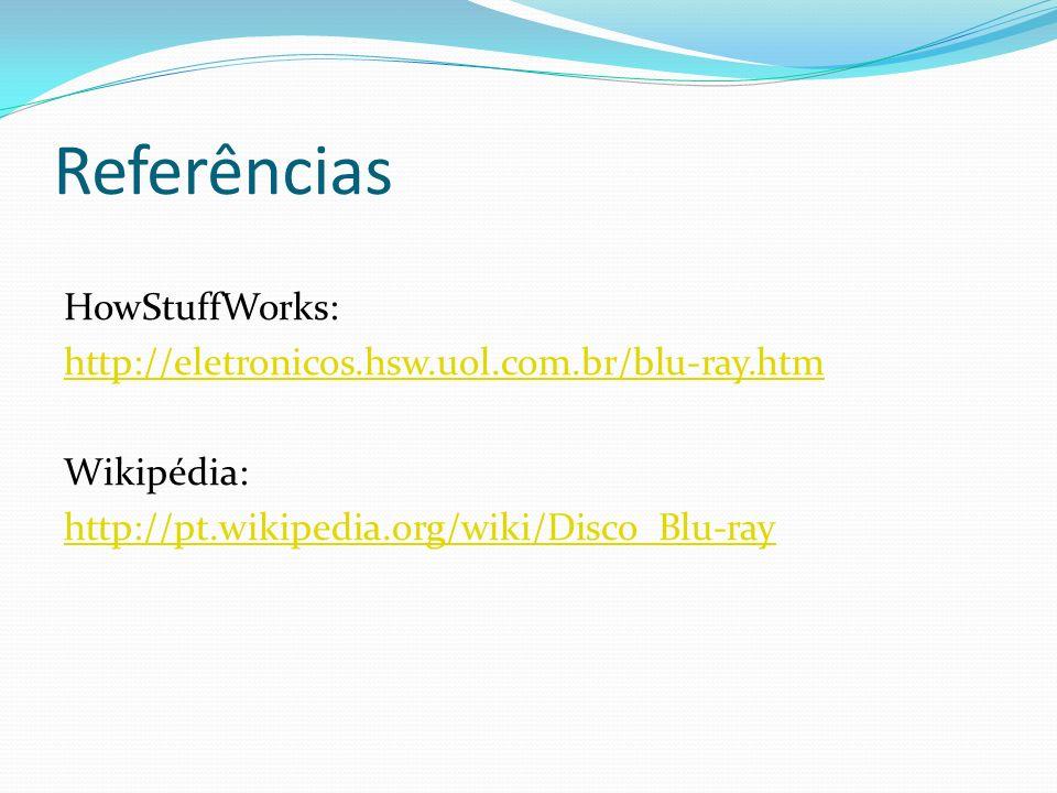 Referências HowStuffWorks: http://eletronicos.hsw.uol.com.br/blu-ray.htm Wikipédia: http://pt.wikipedia.org/wiki/Disco_Blu-ray