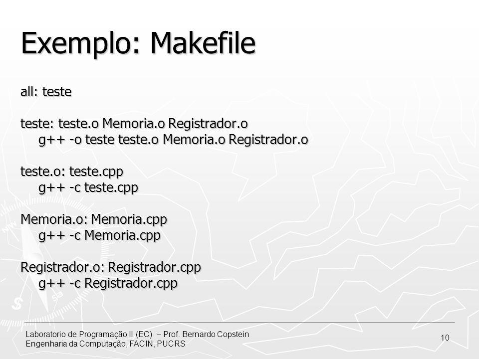 Laboratorio de Programação II (EC) – Prof. Bernardo Copstein Engenharia da Computação, FACIN, PUCRS 10 Exemplo: Makefile all: teste teste: teste.o Mem