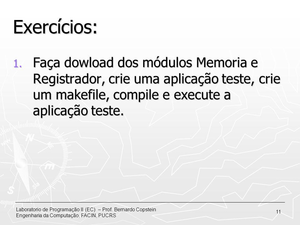 Laboratorio de Programação II (EC) – Prof. Bernardo Copstein Engenharia da Computação, FACIN, PUCRS 11 Exercícios: 1. Faça dowload dos módulos Memoria