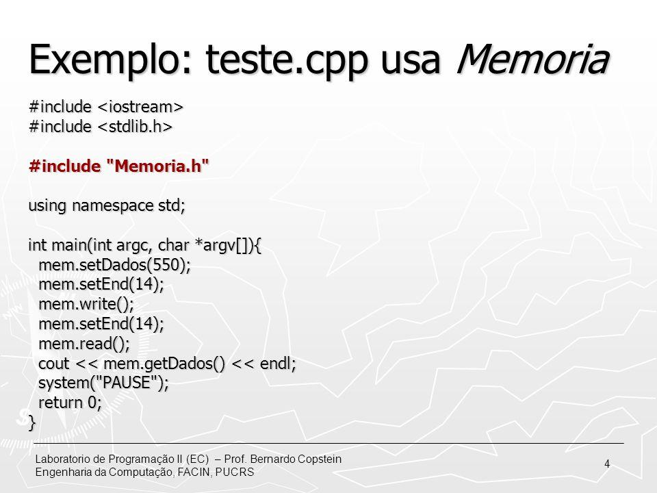 Laboratorio de Programação II (EC) – Prof. Bernardo Copstein Engenharia da Computação, FACIN, PUCRS 4 Exemplo: teste.cpp usa Memoria #include #include