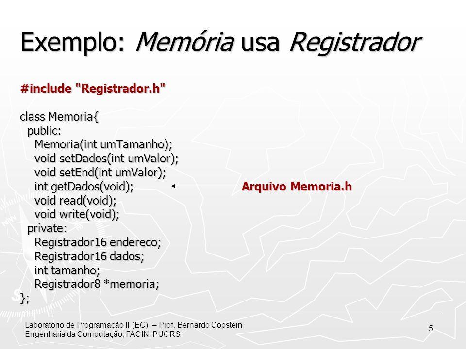Laboratorio de Programação II (EC) – Prof. Bernardo Copstein Engenharia da Computação, FACIN, PUCRS 5 Exemplo: Memória usa Registrador #include