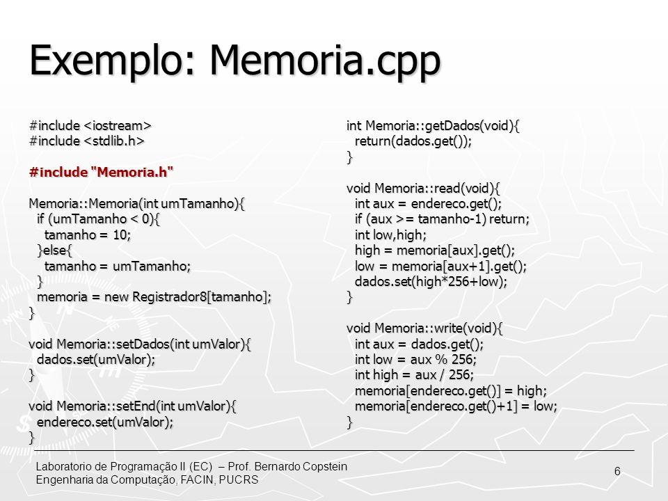Laboratorio de Programação II (EC) – Prof. Bernardo Copstein Engenharia da Computação, FACIN, PUCRS 6 Exemplo: Memoria.cpp #include #include #include