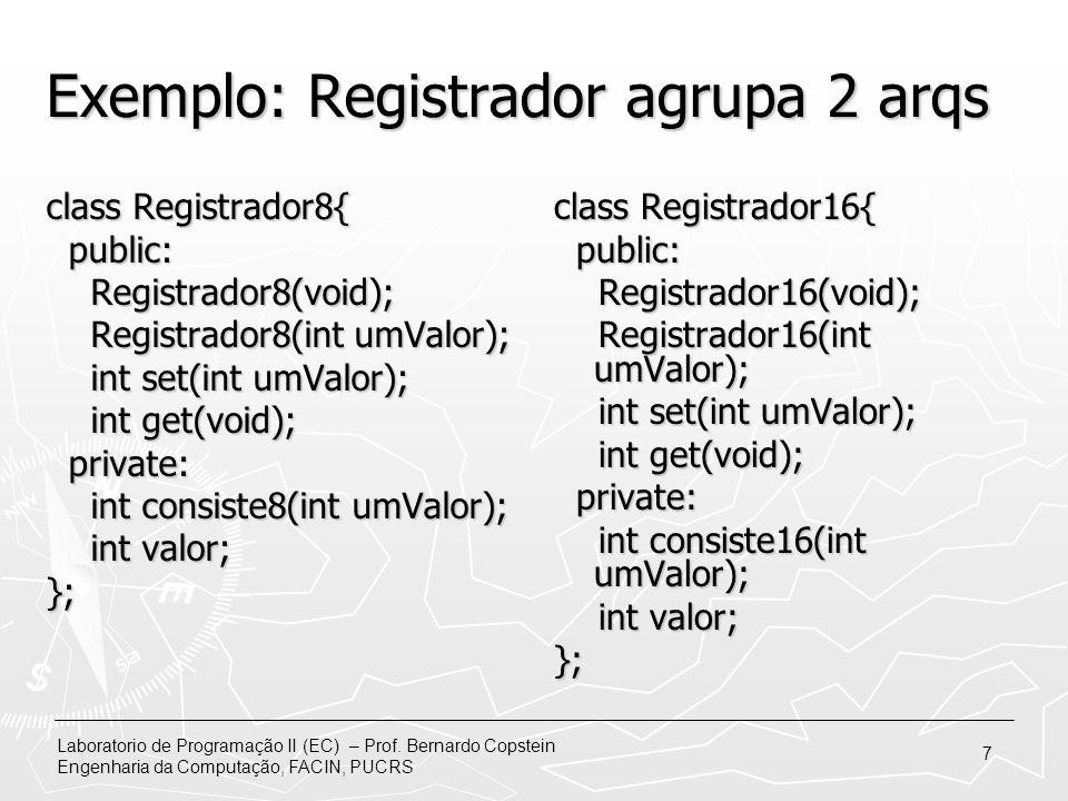 Laboratorio de Programação II (EC) – Prof. Bernardo Copstein Engenharia da Computação, FACIN, PUCRS 7 Exemplo: Registrador agrupa 2 arqs class Registr