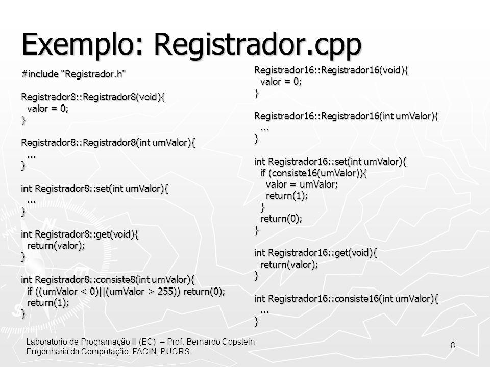Laboratorio de Programação II (EC) – Prof. Bernardo Copstein Engenharia da Computação, FACIN, PUCRS 8 Exemplo: Registrador.cpp #include