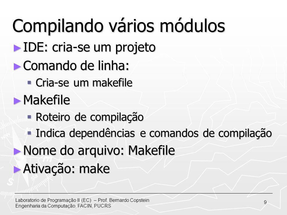 Laboratorio de Programação II (EC) – Prof. Bernardo Copstein Engenharia da Computação, FACIN, PUCRS 9 Compilando vários módulos IDE: cria-se um projet