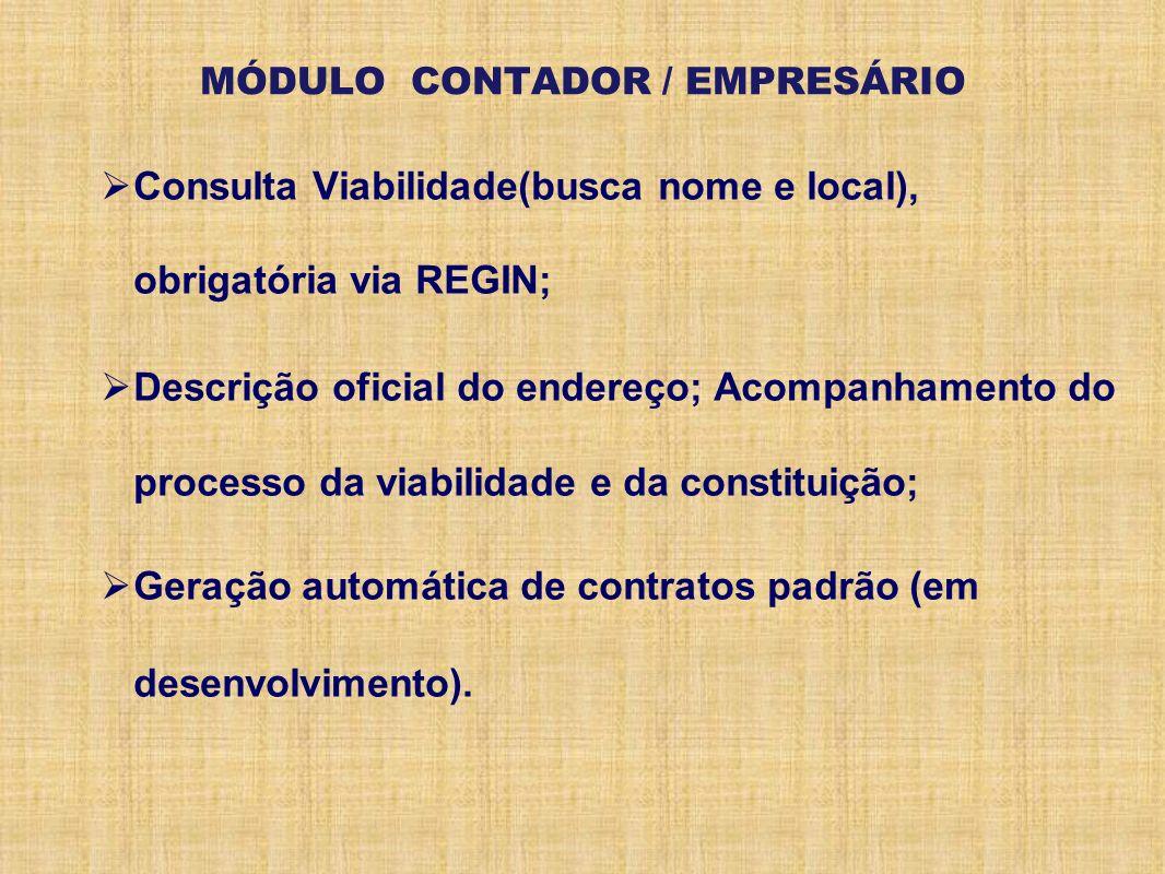 MÓDULO CONTADOR / EMPRESÁRIO Consulta Viabilidade(busca nome e local), obrigatória via REGIN; Descrição oficial do endereço; Acompanhamento do process