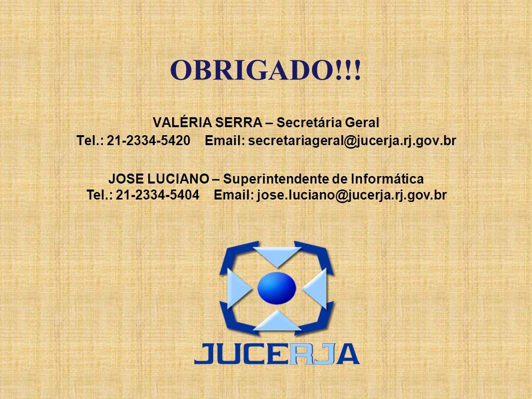 OBRIGADO!!! VALÉRIA SERRA – Secretária Geral Tel.: 21-2334-5420 Email: secretariageral@jucerja.rj.gov.br JOSE LUCIANO – Superintendente de Informática