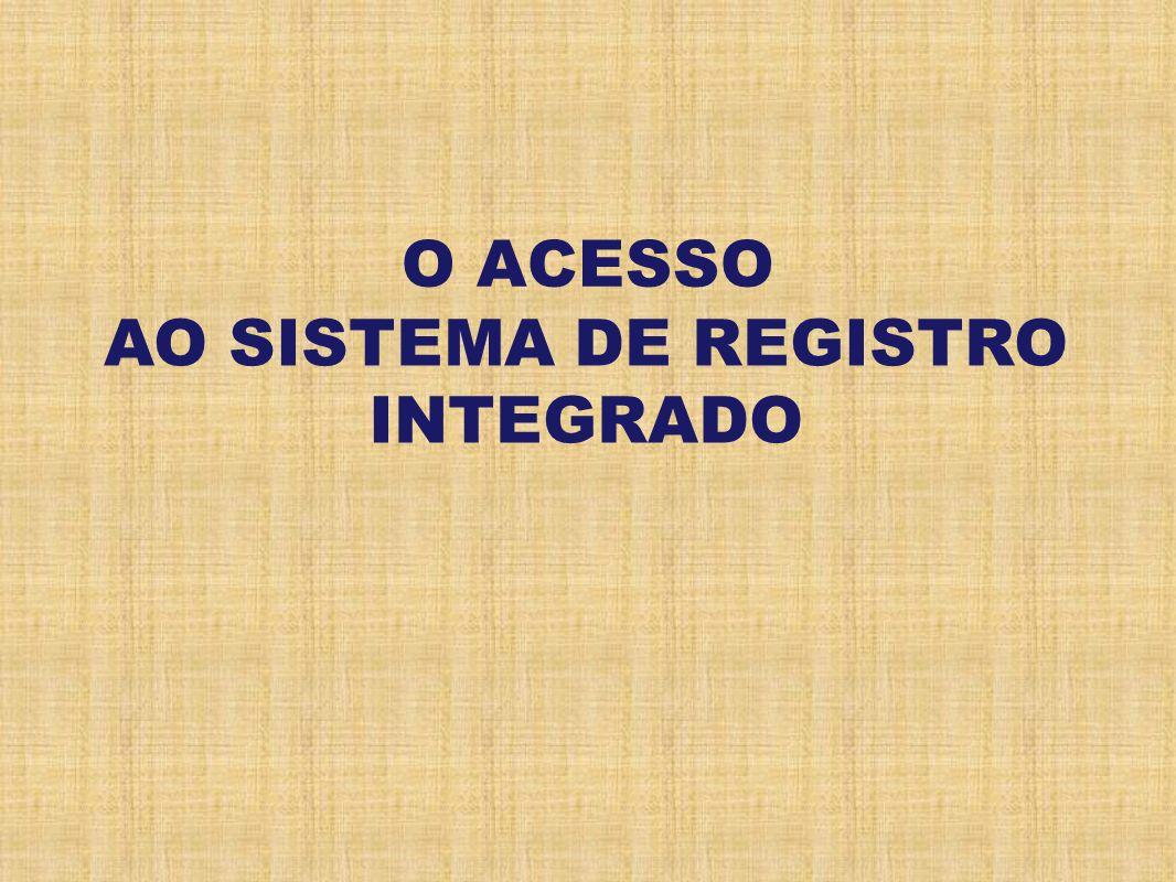 O ACESSO AO SISTEMA DE REGISTRO INTEGRADO