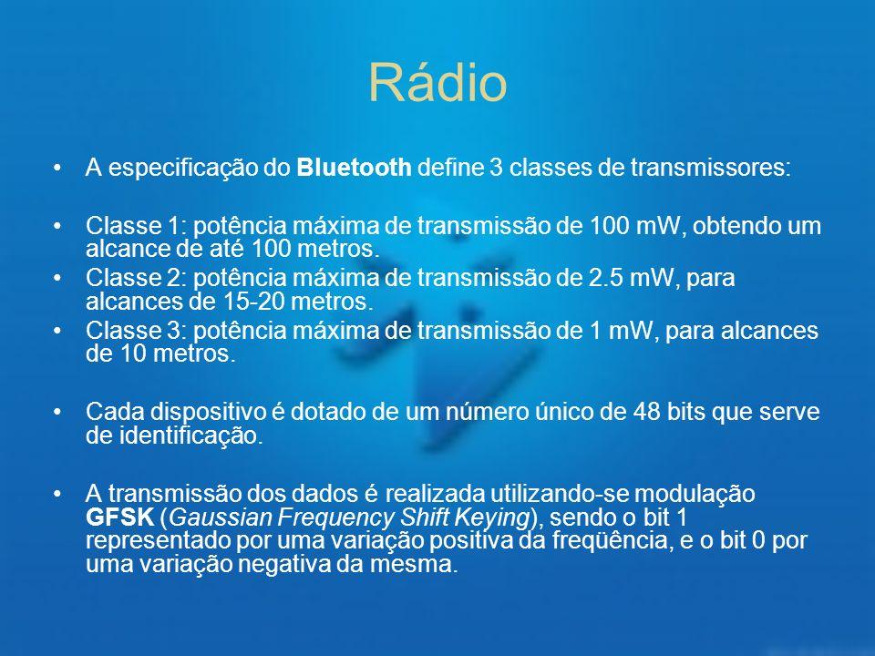 Rádio A especificação do Bluetooth define 3 classes de transmissores: Classe 1: potência máxima de transmissão de 100 mW, obtendo um alcance de até 10