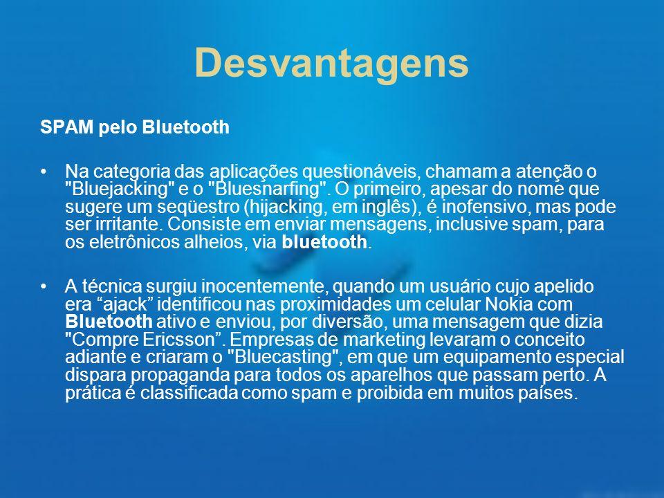 Desvantagens SPAM pelo Bluetooth Na categoria das aplicações questionáveis, chamam a atenção o