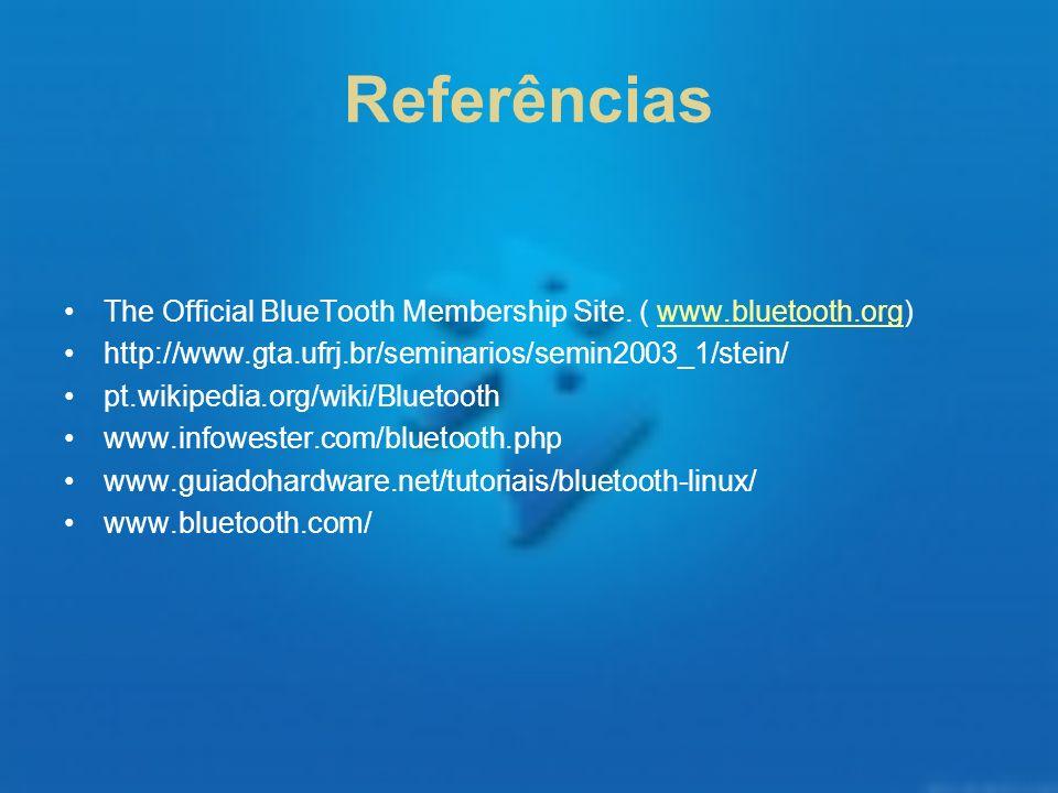 Referências The Official BlueTooth Membership Site. ( www.bluetooth.org)www.bluetooth.org http://www.gta.ufrj.br/seminarios/semin2003_1/stein/ pt.wiki