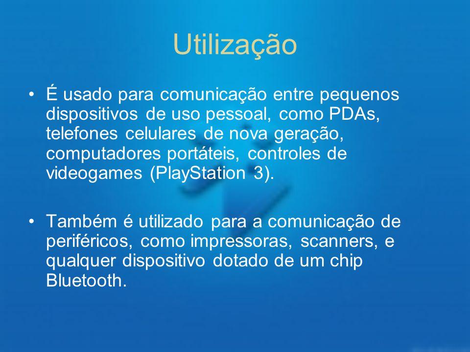 Utilização É usado para comunicação entre pequenos dispositivos de uso pessoal, como PDAs, telefones celulares de nova geração, computadores portáteis