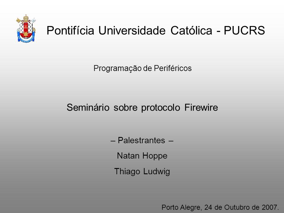 Pontifícia Universidade Católica - PUCRS Programação de Periféricos Seminário sobre protocolo Firewire – Palestrantes – Natan Hoppe Thiago Ludwig Port