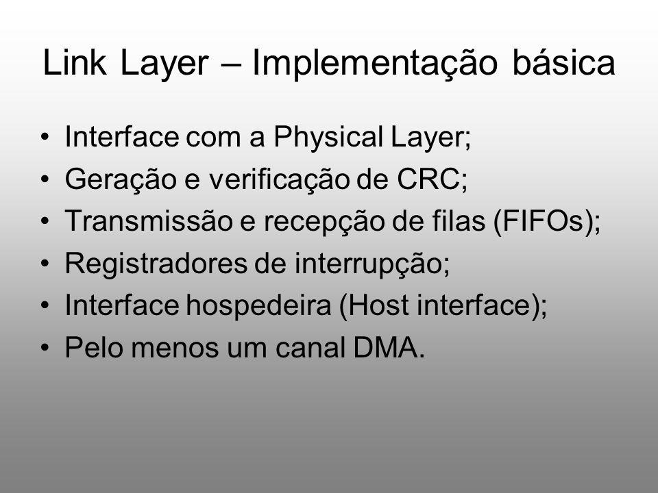Link Layer – Implementação básica Interface com a Physical Layer; Geração e verificação de CRC; Transmissão e recepção de filas (FIFOs); Registradores