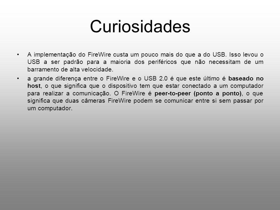 Curiosidades A implementação do FireWire custa um pouco mais do que a do USB. Isso levou o USB a ser padrão para a maioria dos periféricos que não nec