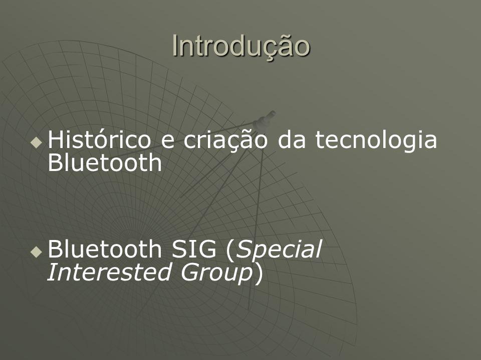 Introdução Histórico e criação da tecnologia Bluetooth Bluetooth SIG (Special Interested Group)