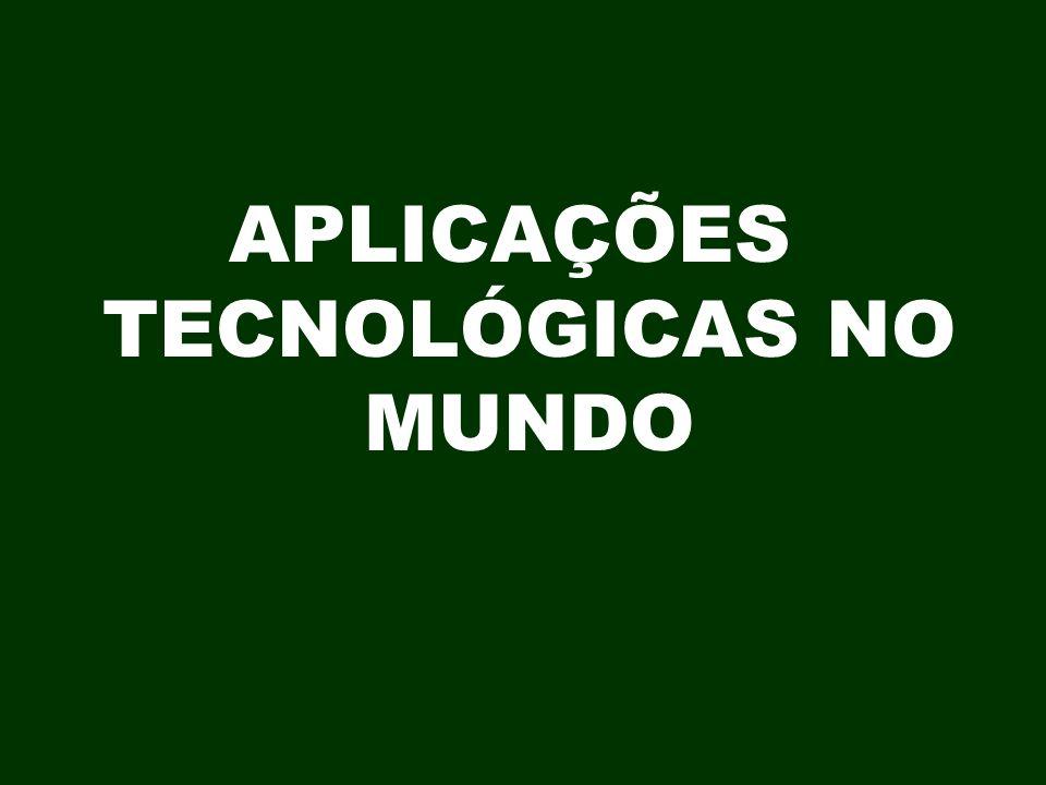 APLICAÇÕES TECNOLÓGICAS NO MUNDO