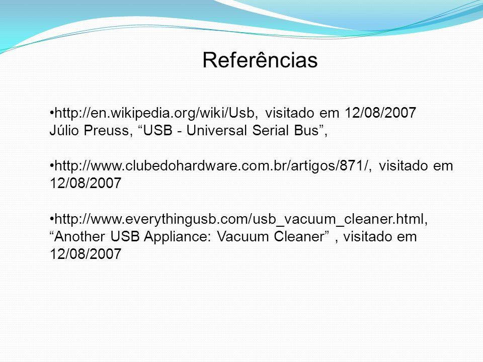 Referências http://en.wikipedia.org/wiki/Usb, visitado em 12/08/2007 Júlio Preuss, USB - Universal Serial Bus, http://www.clubedohardware.com.br/artig