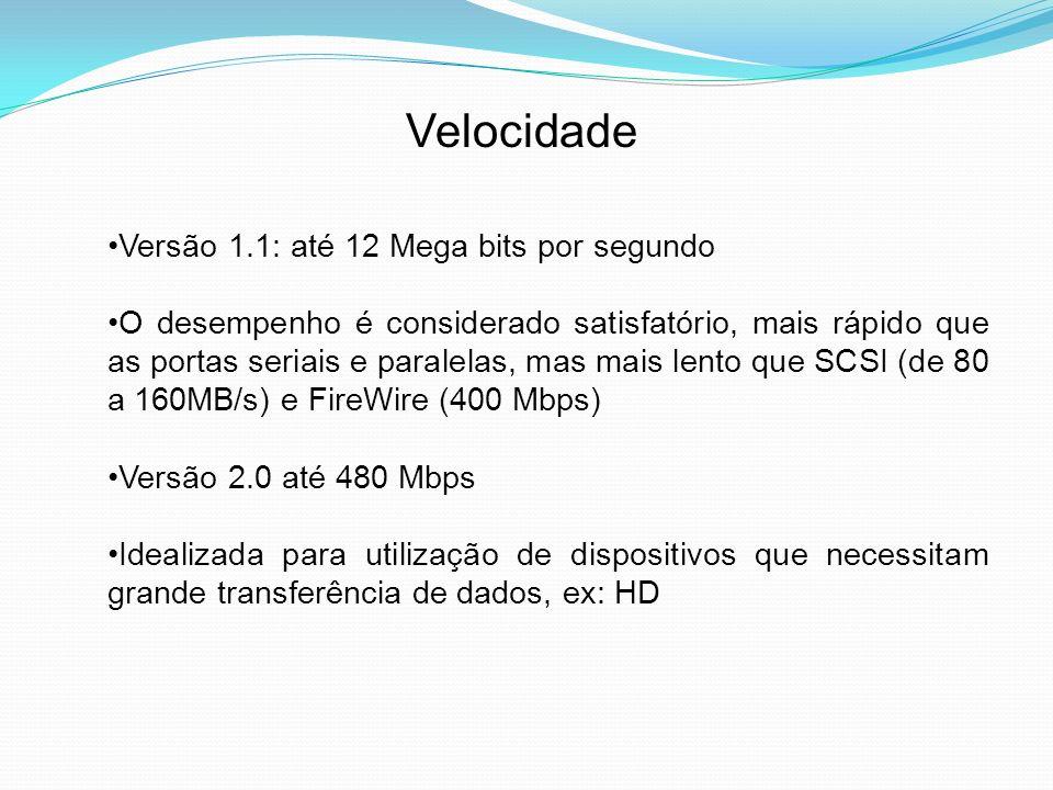 Velocidade A USB suporta três taxas de velocidade: Low Speed (USB 1.0) taxa de 1.5 Mbps, mais utilizado em dispositivos como teclado e mouse.