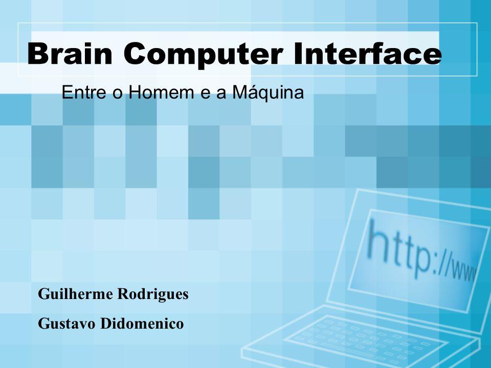 Brain Computer Interface Entre o Homem e a Máquina Guilherme Rodrigues Gustavo Didomenico