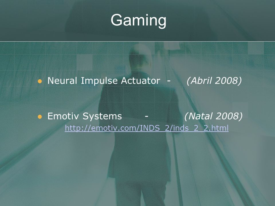 Gaming Neural Impulse Actuator - (Abril 2008) Emotiv Systems - (Natal 2008) http://emotiv.com/INDS_2/inds_2_2.html