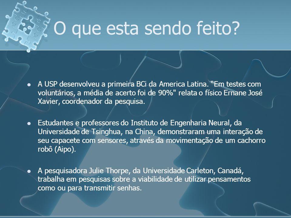 O que esta sendo feito? A USP desenvolveu a primeira BCi da America Latina. Em testes com voluntários, a média de acerto foi de 90%