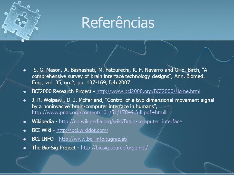 Referências S. G. Mason, A. Bashashati, M. Fatourechi, K. F. Navarro and G. E. Birch,