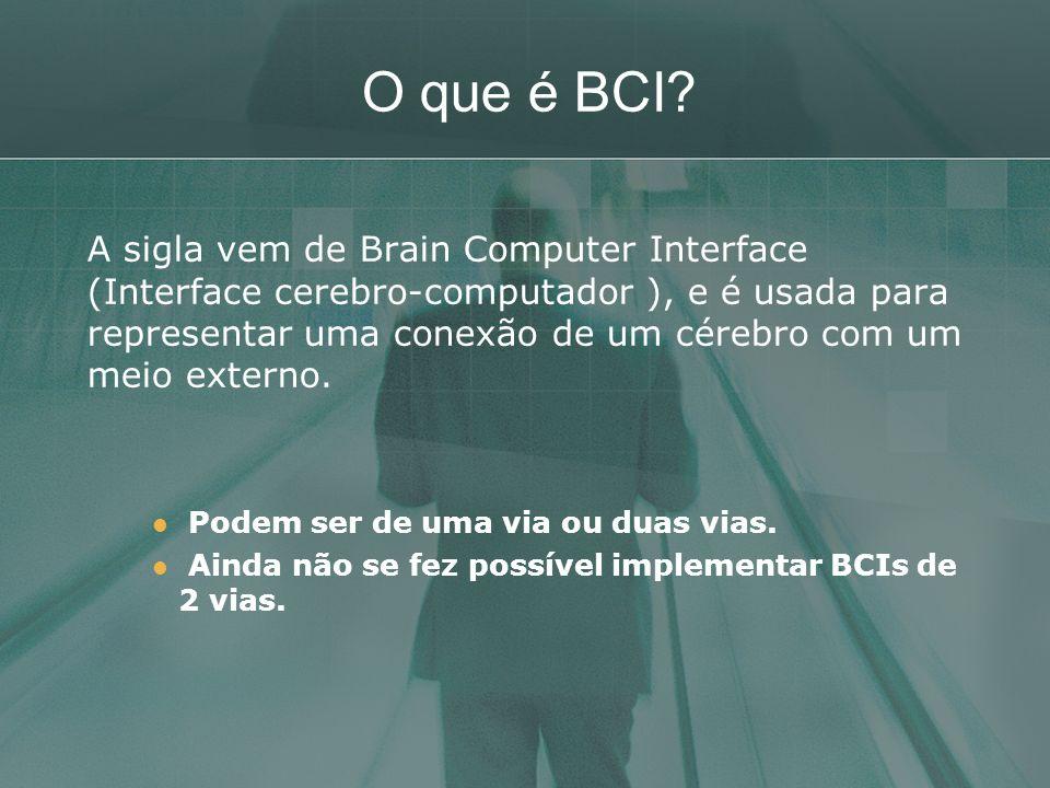 O que é BCI? A sigla vem de Brain Computer Interface (Interface cerebro-computador ), e é usada para representar uma conexão de um cérebro com um meio