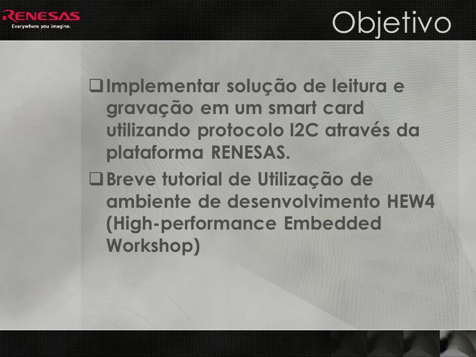 Objetivo Implementar solução de leitura e gravação em um smart card utilizando protocolo I2C através da plataforma RENESAS. Breve tutorial de Utilizaç