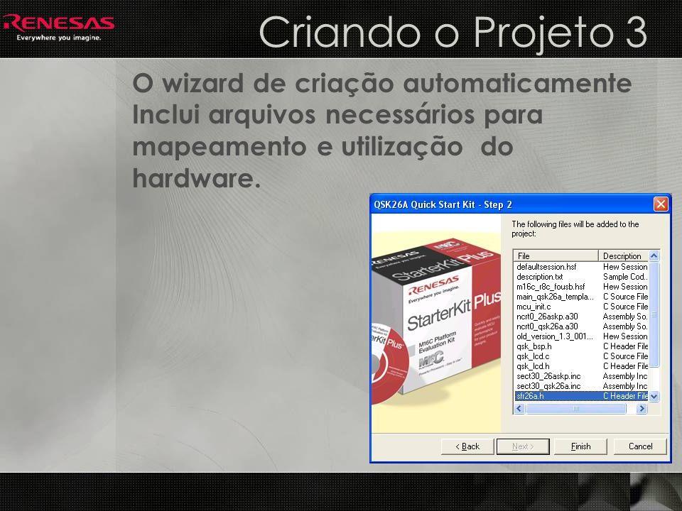 Criando o Projeto 3 O wizard de criação automaticamente Inclui arquivos necessários para mapeamento e utilização do hardware.
