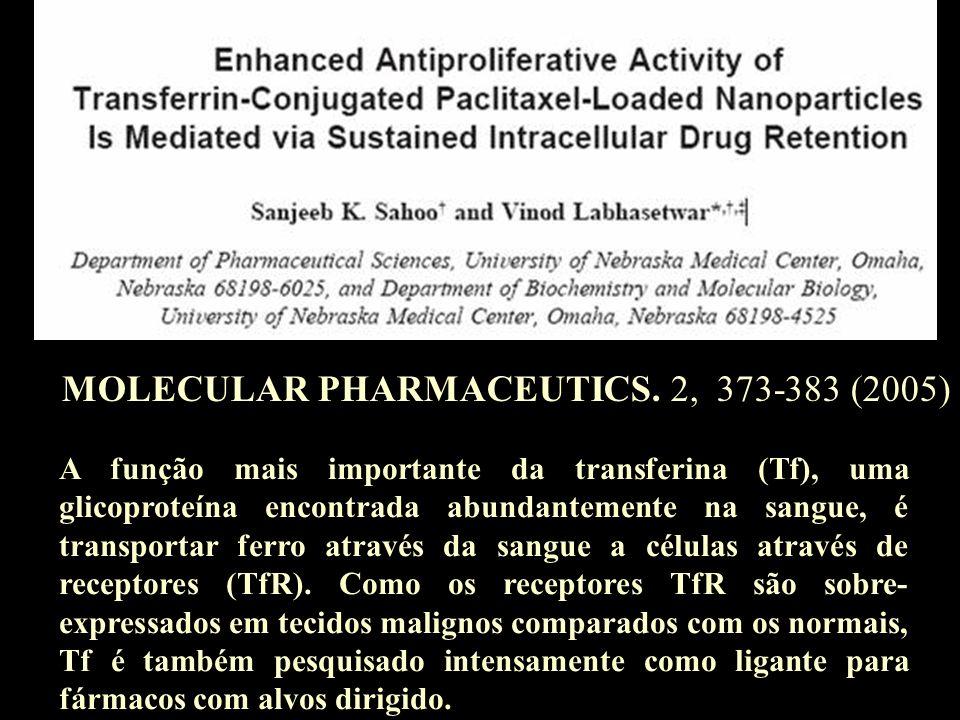 MOLECULAR PHARMACEUTICS. 2, 373-383 (2005) A função mais importante da transferina (Tf), uma glicoproteína encontrada abundantemente na sangue, é tran