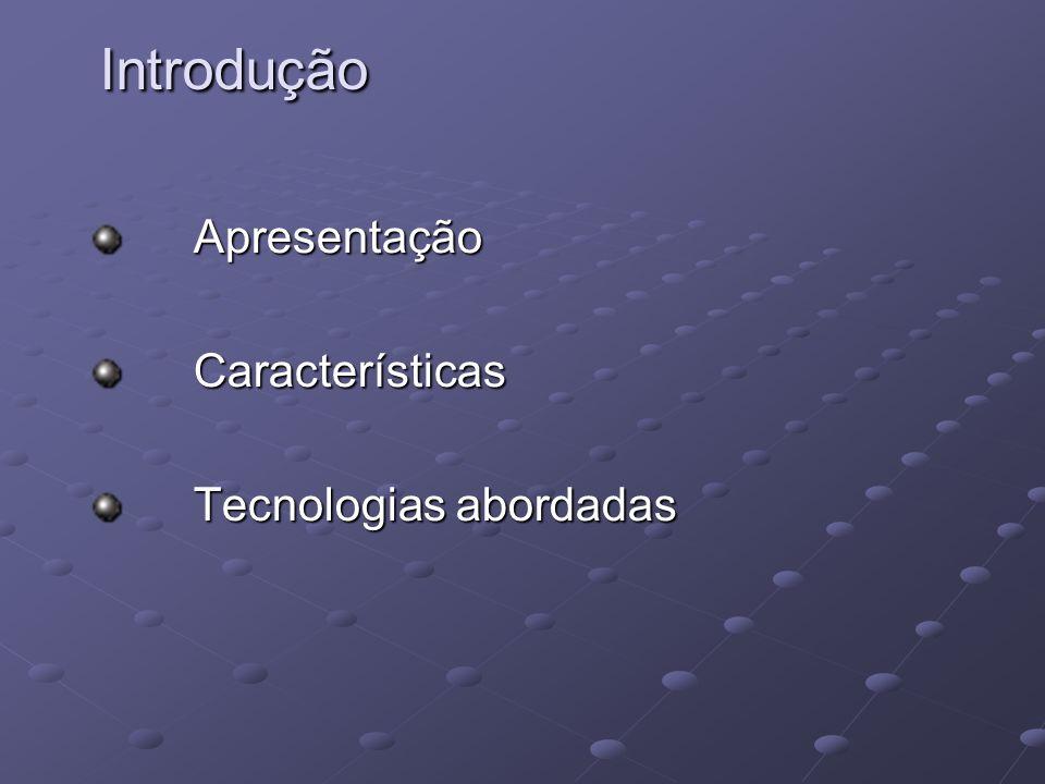 Introdução Apresentação Apresentação Características Características Tecnologias abordadas Tecnologias abordadas