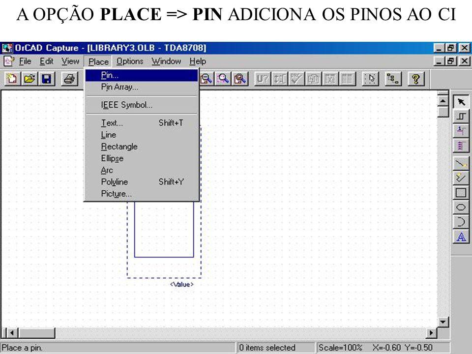 A OPÇÃO PLACE => PIN ADICIONA OS PINOS AO CI