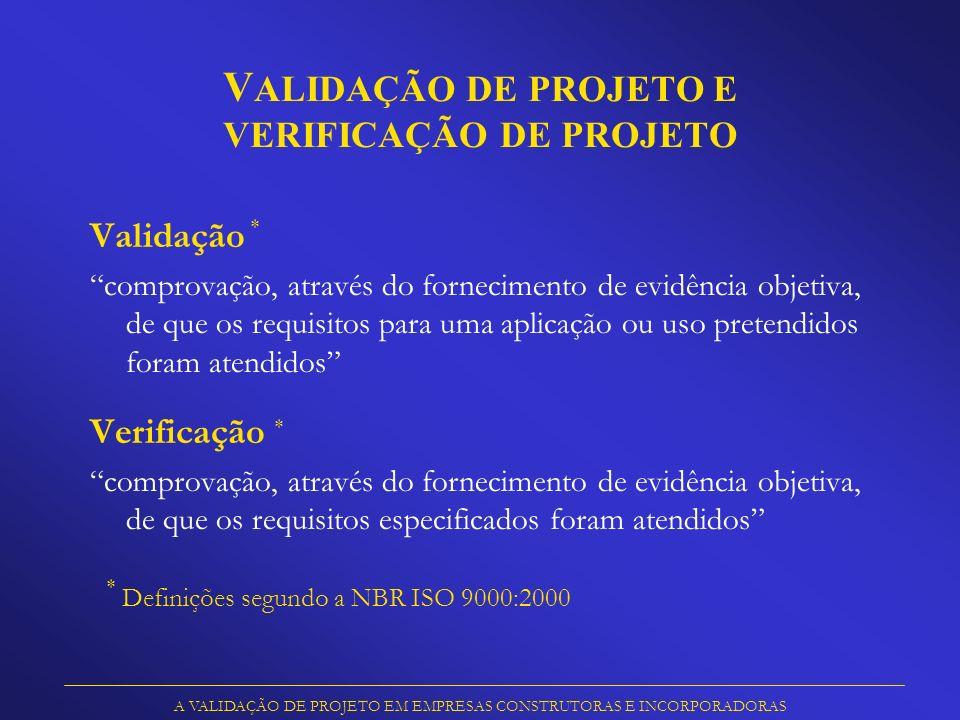 V ALIDAÇÃO DE PROJETO E VERIFICAÇÃO DE PROJETO Validação comprovação, através do fornecimento de evidência objetiva, de que os requisitos para uma apl