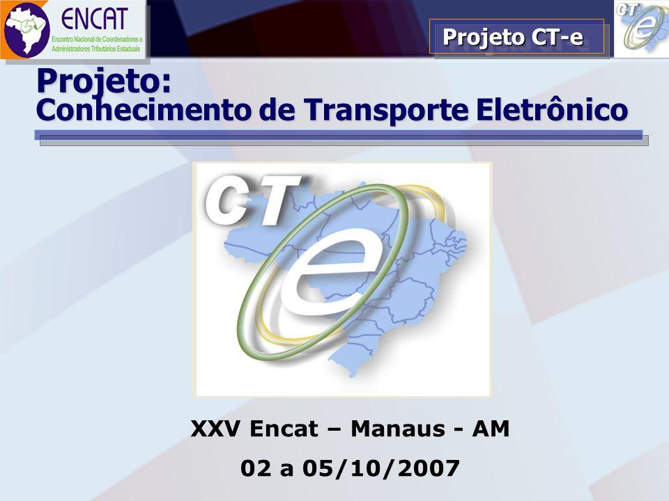 Soluções Tecnológicas em Administração Tributária ENCAT – ENCONTRO NACIONAL DE COORDENADORES E ADMINISTRADORES TRIBUTÁRIOS ESTADUAIS Projeto CT-e Proj