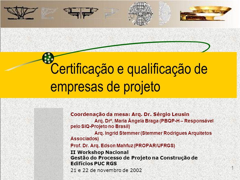 1 Certificação e qualificação de empresas de projeto Coordenação da mesa: Arq. Dr. Sérgio Leusin Arq. Drª. Maria Ângela Braga (PBQP-H – Responsável pe