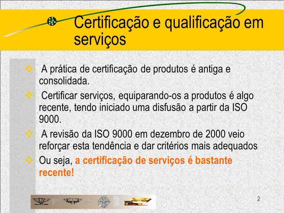 2 Certificação e qualificação em serviços A prática de certificação de produtos é antiga e consolidada. Certificar serviços, equiparando-os a produtos