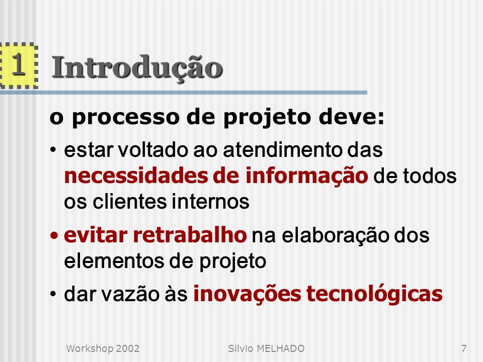 Workshop 2002Silvio MELHADO6 a qualidade do processo de projeto é inicialmente determinada pela competência dos projetistas porém, um bom projeto some