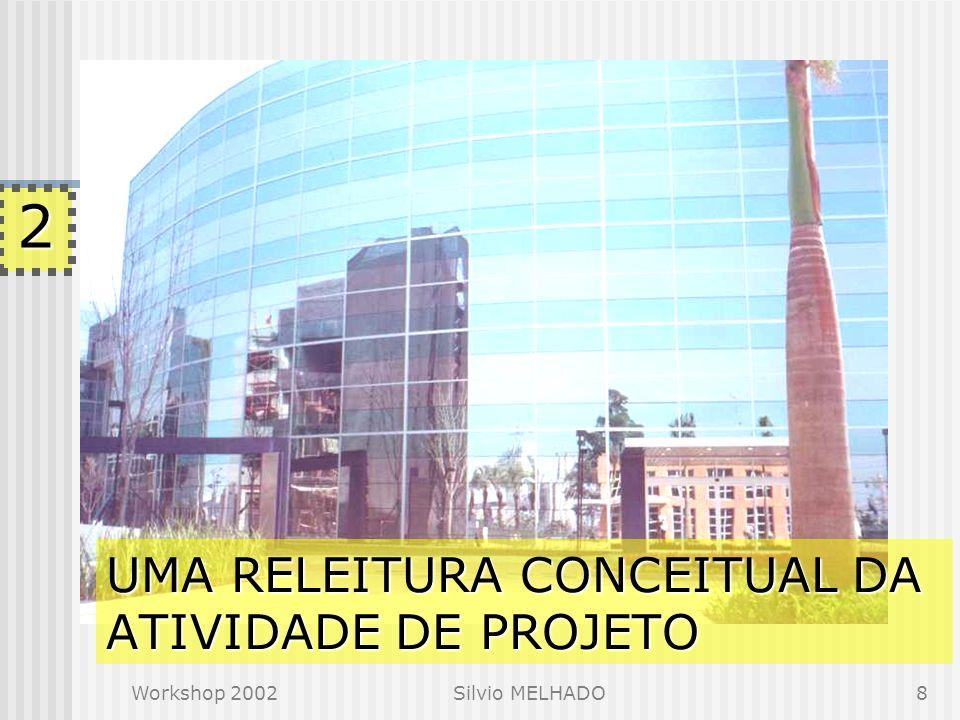 Workshop 2002Silvio MELHADO7 1 o processo de projeto deve: estar voltado ao atendimento das necessidades de informação de todos os clientes internos e