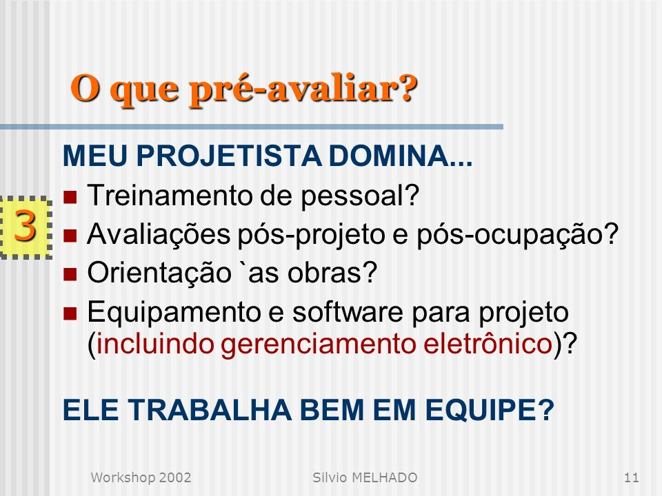 Workshop 2002Silvio MELHADO10 O que pré-avaliar. MEU PROJETISTA DOMINA...