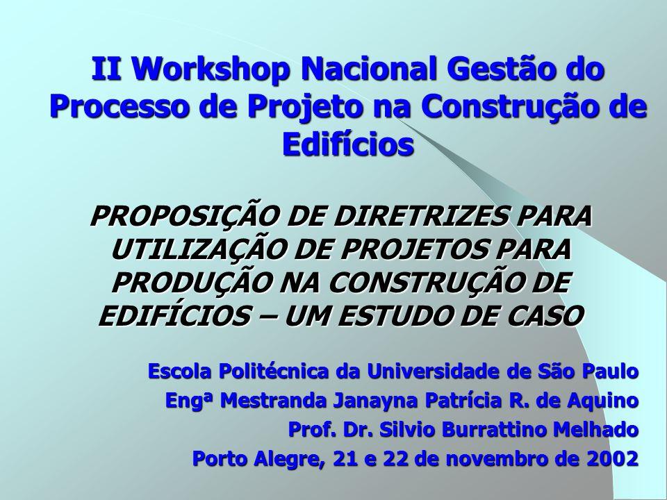 PROPOSIÇÃO DE DIRETRIZES PARA UTILIZAÇÃO DE PROJETOS PARA PRODUÇÃO NA CONSTRUÇÃO DE EDIFÍCIOS – UM ESTUDO DE CASO II Workshop Nacional Gestão do Proce