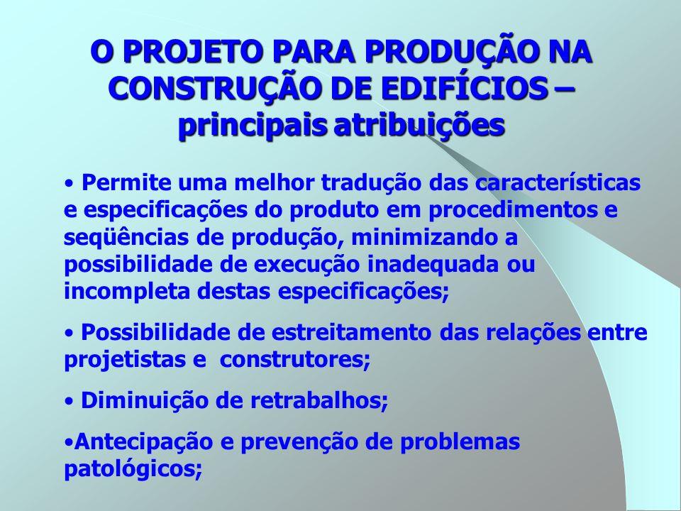 O PROJETO PARA PRODUÇÃO NA CONSTRUÇÃO DE EDIFÍCIOS – principais atribuições Permite uma melhor tradução das características e especificações do produt