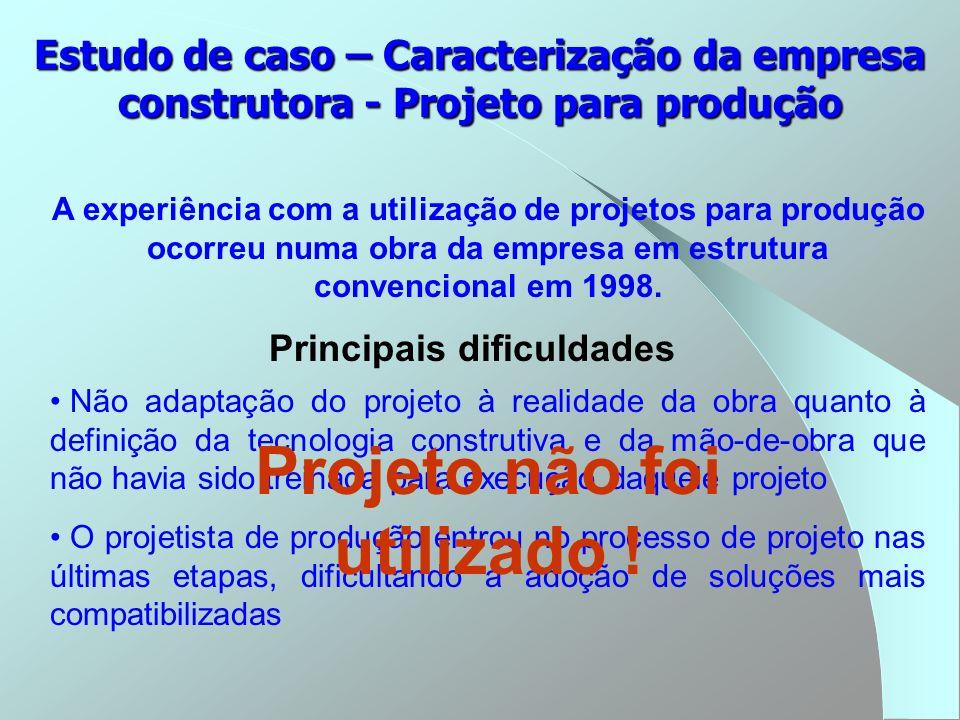 Estudo de caso – Caracterização da empresa construtora - Projeto para produção A experiência com a utilização de projetos para produção ocorreu numa o