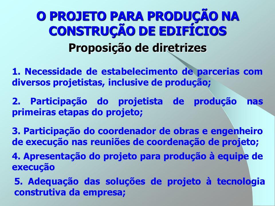 O PROJETO PARA PRODUÇÃO NA CONSTRUÇÃO DE EDIFÍCIOS Proposição de diretrizes 1. Necessidade de estabelecimento de parcerias com diversos projetistas, i
