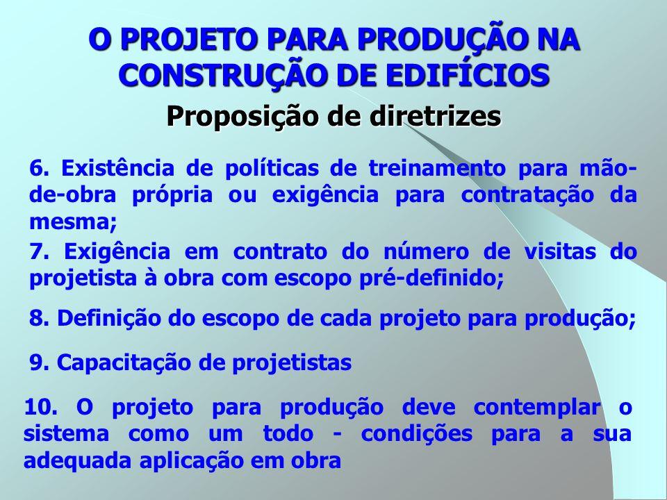 O PROJETO PARA PRODUÇÃO NA CONSTRUÇÃO DE EDIFÍCIOS Proposição de diretrizes 6. Existência de políticas de treinamento para mão- de-obra própria ou exi