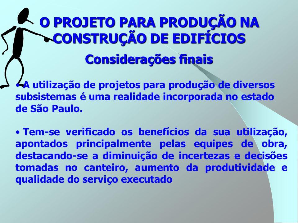 O PROJETO PARA PRODUÇÃO NA CONSTRUÇÃO DE EDIFÍCIOS Considerações finais Tem-se verificado os benefícios da sua utilização, apontados principalmente pe