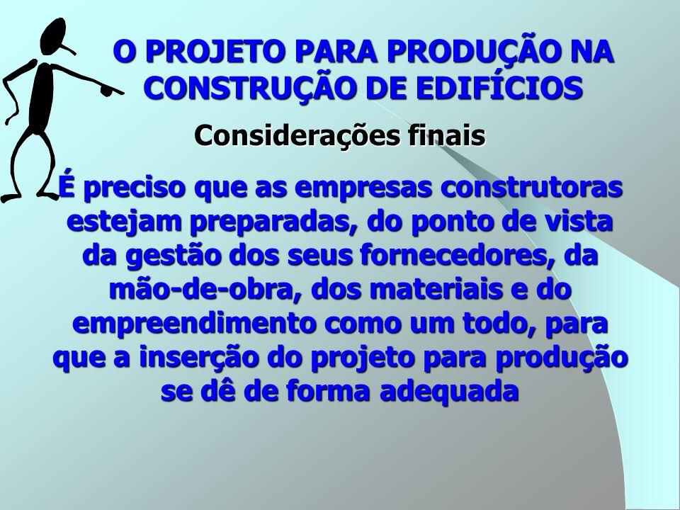 O PROJETO PARA PRODUÇÃO NA CONSTRUÇÃO DE EDIFÍCIOS Considerações finais É preciso que as empresas construtoras estejam preparadas, do ponto de vista d