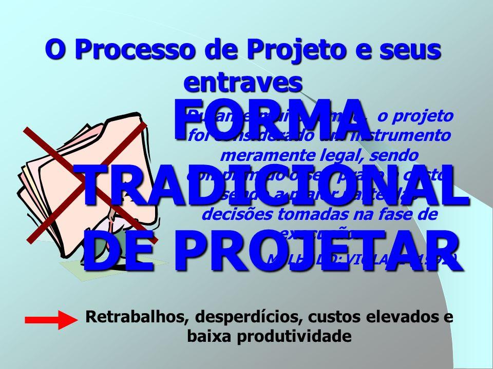 O Processo de Projeto e seus entraves Durante muito tempo, o projeto foi considerado um instrumento meramente legal, sendo comprimido o seu prazo e cu