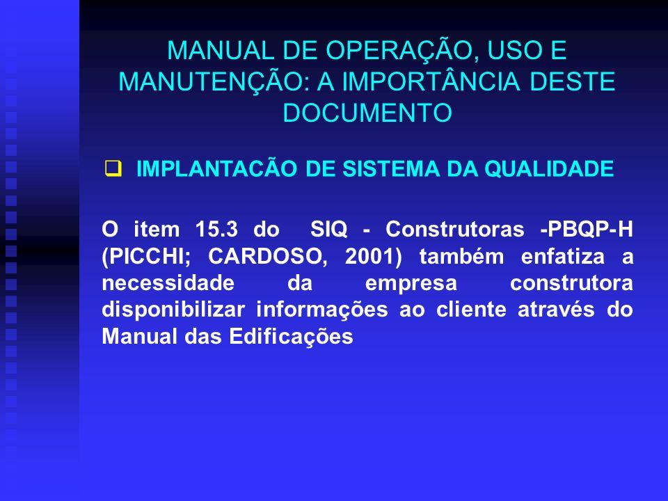 MANUAL DE OPERAÇÃO, USO E MANUTENÇÃO: A IMPORTÂNCIA DESTE DOCUMENTO O item 15.3 do SIQ - Construtoras -PBQP-H (PICCHI; CARDOSO, 2001) também enfatiza a necessidade da empresa construtora disponibilizar informações ao cliente através do Manual das Edificações IMPLANTACÃO DE SISTEMA DA QUALIDADE